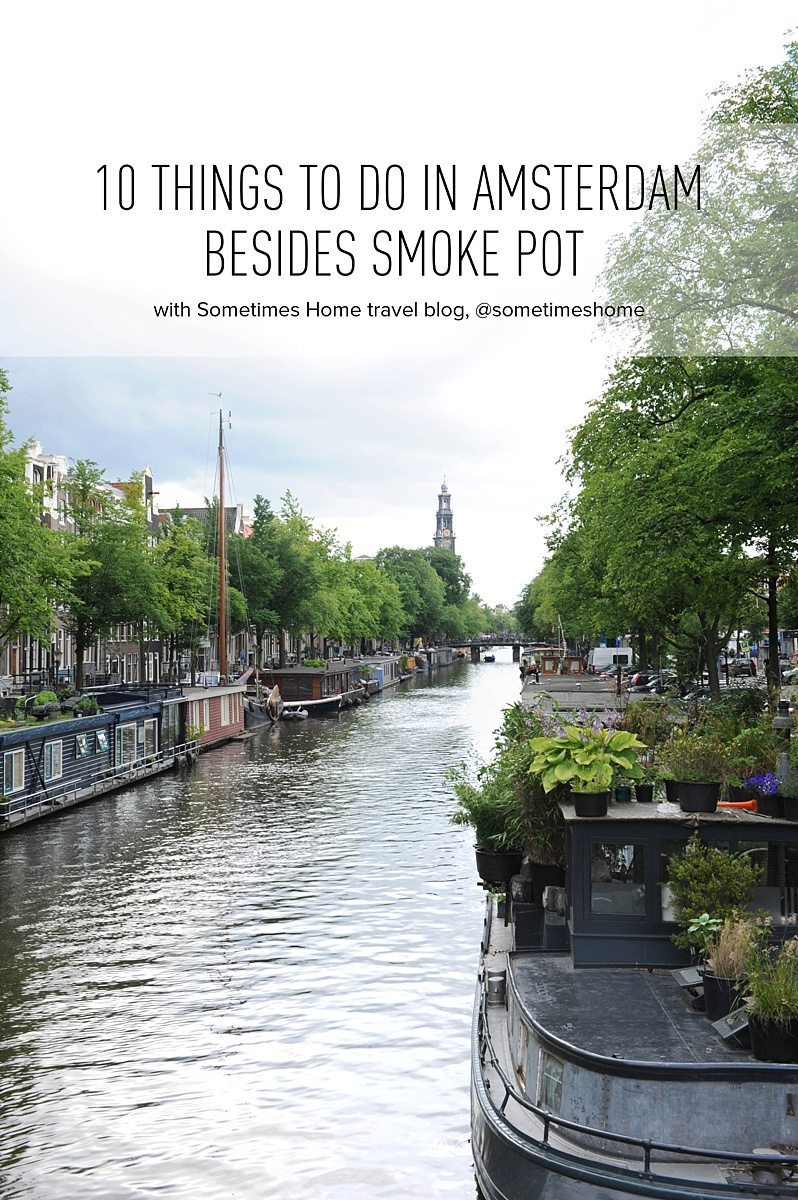 10 Things to do in Amsterdam Besides Smoke Pot by travel blog Sometimes Home.