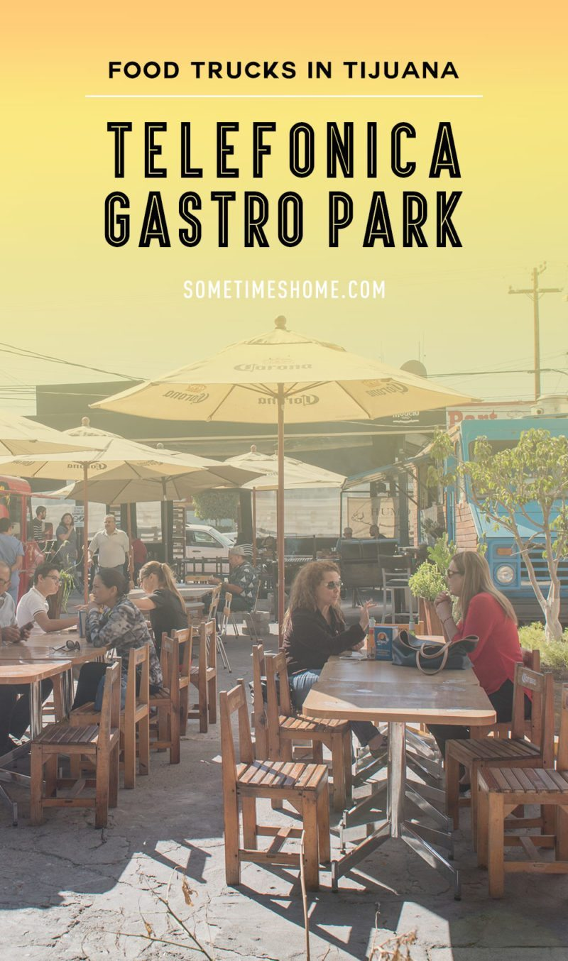 Travel post on Food Trucks in Tijuana: Telefonica Gastro Park by Sometimes Home blog with professional photos and content.
