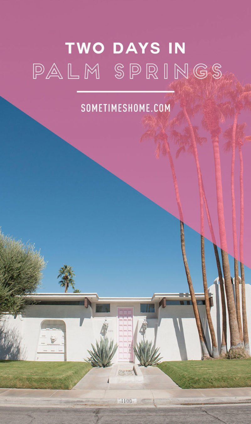 Two days in Palm Springs by Sometimes Home travel blog. The Pink Door address and photo, and neighborhood of mid-century modern architecture with suggestions on additional area attractions.