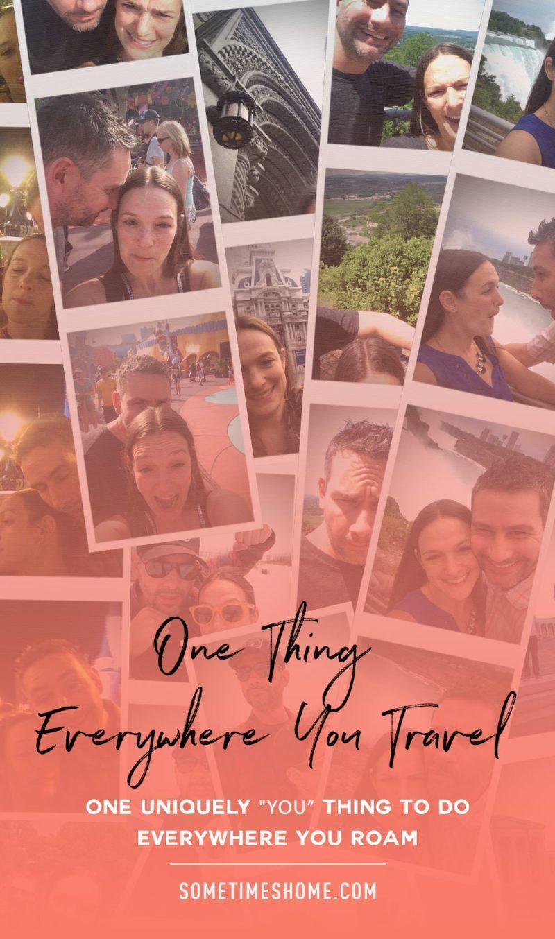 One Thing Everywhere You Travel - one thing that is uniquely you to do everywhere you roam, by Sometimes Home Travel Blog. For approachable travel tips and advice!