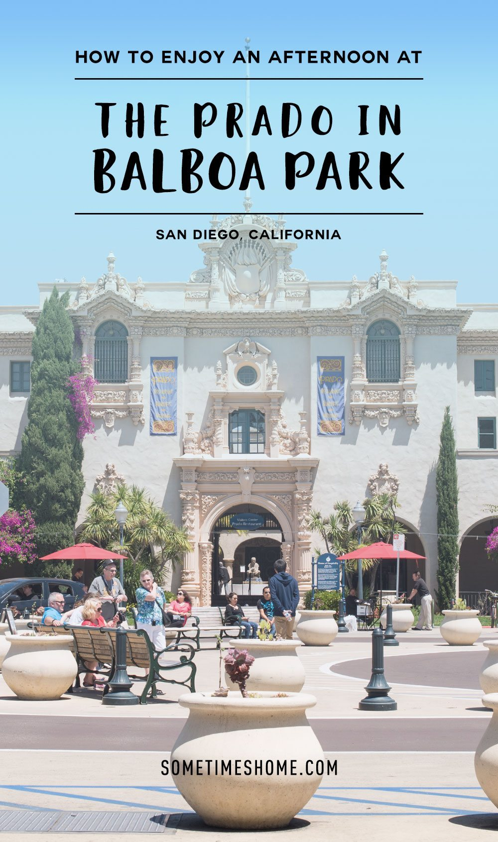 How to Enjoy an Afternoon at The Prado in Balboa Park on Sometimes Home travel site.