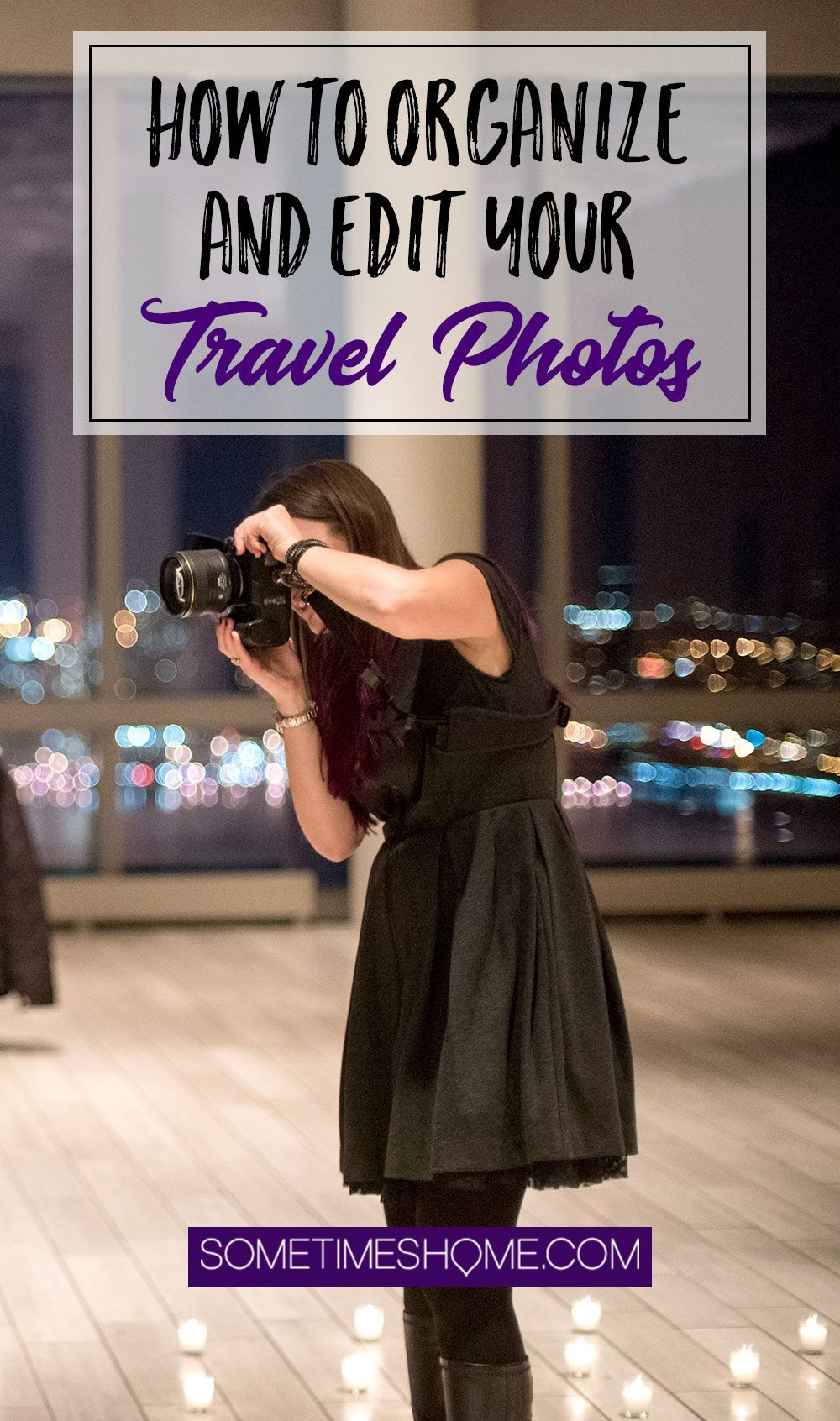 How to Organize and Edit Travel Photography Photos: Part 1. Posted on Sometimes Home travel blog with professional processes by Mikkel Paige.