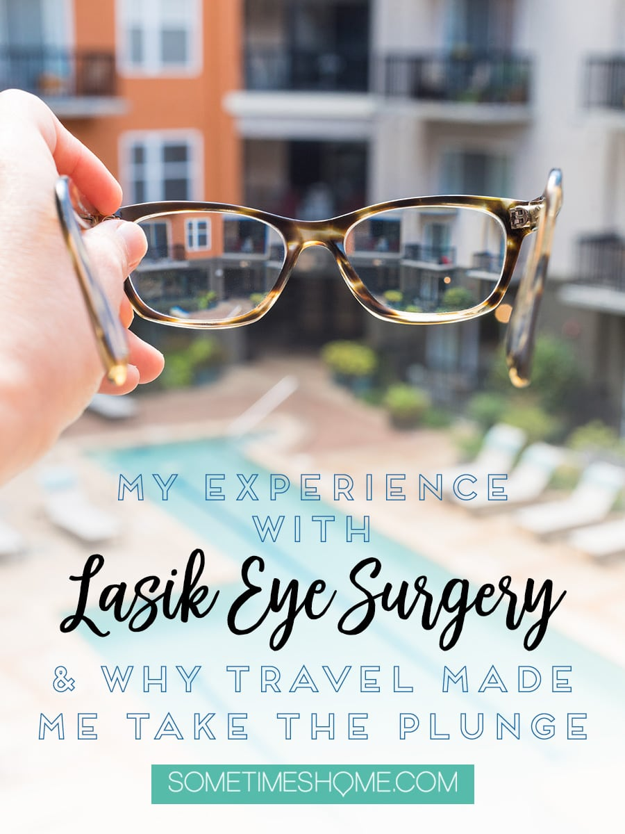 Lasik eye surgery and how travel made me take the plunge! In depth blog post about how I knew I was a candidate and knew I was ready to get rid of contact lenses and glasses. Detailed photos of pre and post-op after care, cost information, recovery tips, and even resulting complications I had. Find out if I would do it all again (and when) by clicking through to the article on #SometimesHome! #Lasik #LasikEyeSurgery #Glasses #Contacts #EyeCare #DukeEyeCenter #DukeUniversity
