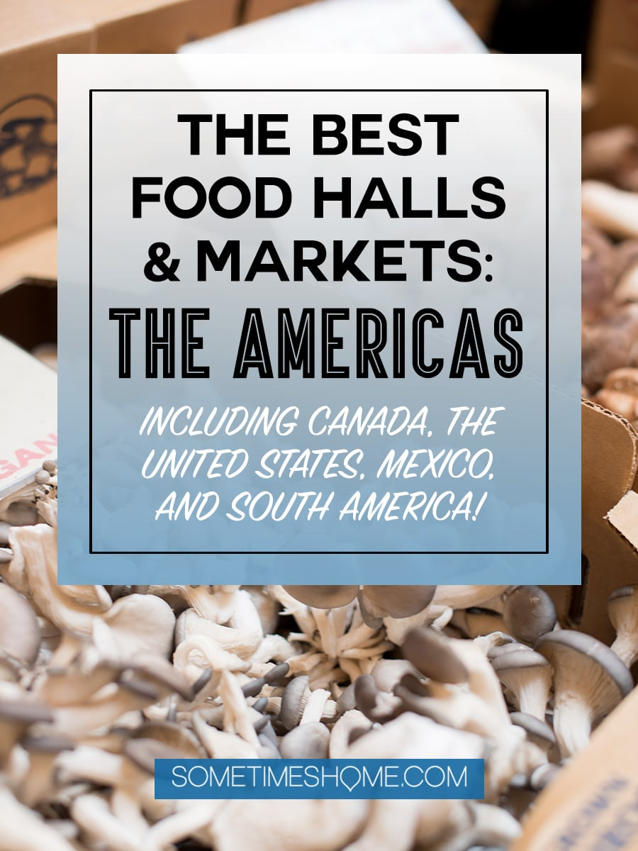The best food halls and markets in the United States, Canada, Mexico and South America on Sometimes Home. This collaboration of industry bloggers is not-to-miss! You'll love our outdoor and indoor food photography of various countries' markets from California, to New York, Ontario, Mexico, Columbia and beyond. Click through for extensive information and ideas to entice any palate! #FoodHalls #FoodMarkets #foodies #NewYorkFoodHalls #CaliforniaFoodHalls #FloriaFoodHalls #MexicoFoodMarkets