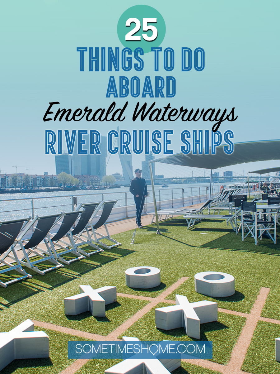 25 Things to Do Aboard Emerald Waterways River Cruise Ships. Leave home to travel and set out to one of their destinations, including on European Rhine and Danube itineraries, whether from Amsterdam, Budapest or beyond. Traveling on a well designed boat, with reasons to get dressed up and seek adventure provide options to keep you entertained while sailing and exploring beatiful cities. #SometimesHome #RiverCruise #EmeraldWaterways #Cruises