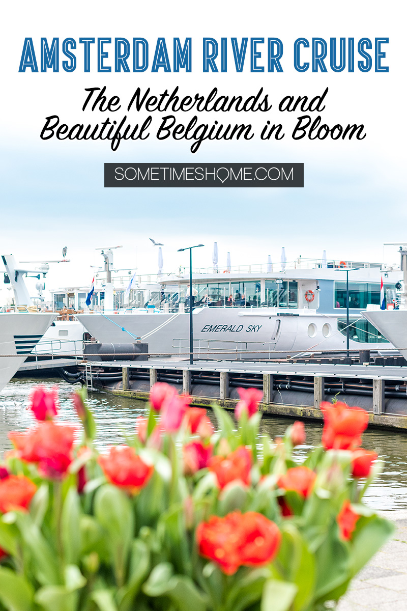 Amsterdam river cruise in The Netherlands and beautiful Belgium with tulips in bloom and a lot of charming European port cities to visit you wouldn't otherwise think of. We traveled with Emerald Waterways for 8 days of destinations and exploring in Europe day and night, with adventure to explore on the ships and in each city. #SometimesHome #SometimesHomeEurope #AmsterdamRiverCruise #EuropeanRiverCruise #AmsterdamTulips #Holland