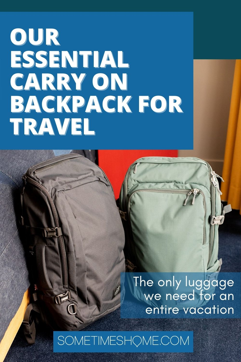 "Essential Carry On Backpack for Travel, Pinterest image, that says ""The Only Luggage we need for an entire vacation"" on the lower right hand side. The image is of a black and a green backpack."