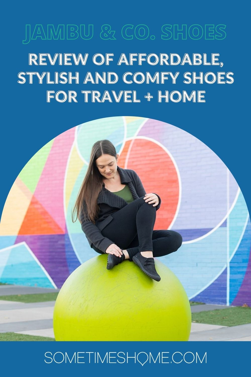 """Pinterest image with a photo of a woman sitting on a green sphere with a colorful mural behind her, with """"Jambu & Co. shoes, Review of Affordable, Stylish and Comfy shoes for travel + home"""" text on it."""