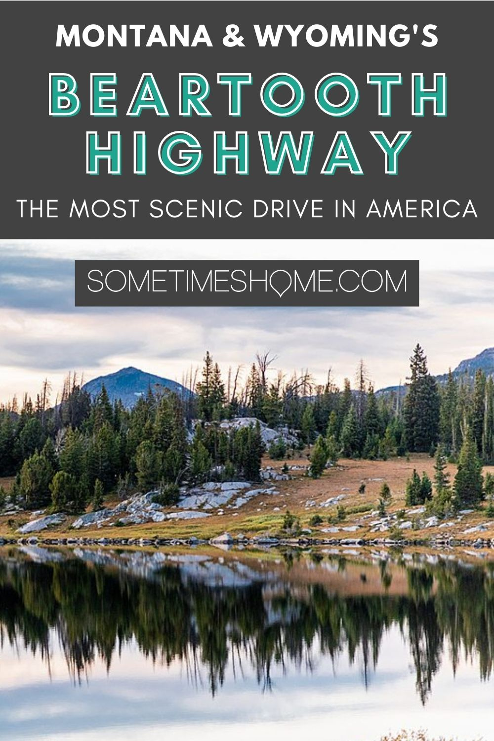 Beartooth Highway, the most scenic drive in America, with a photo of the mountains and evergreen trees reflecting in a lake.