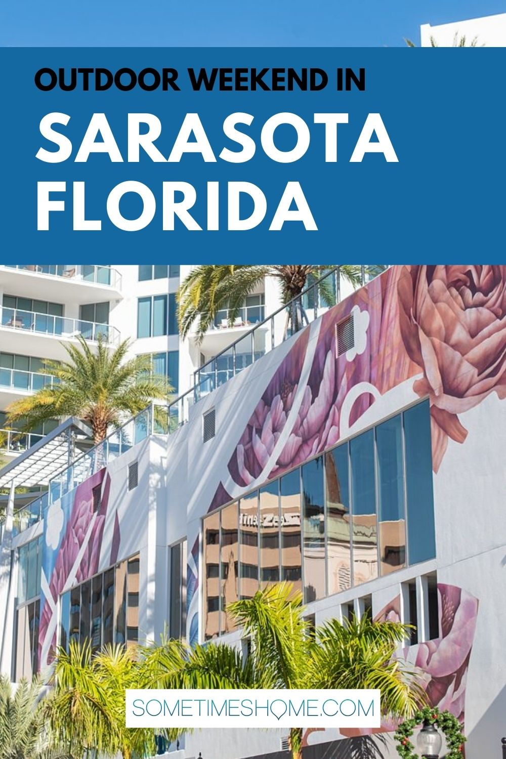 Outdoor weekend in Sarasota, Florida with a picture of a white building with a colorful mural and palm trees!