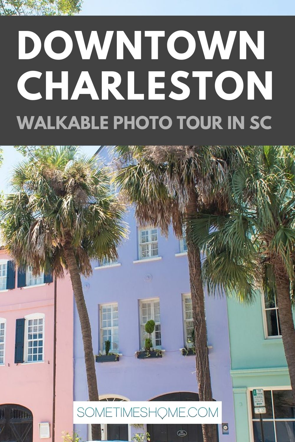 Downtown Charleston walkable photo tour in SC with a picture of pastel colors row homes and palm trees on Rainbow Row.